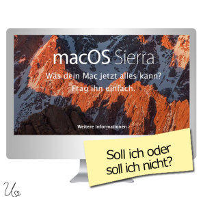 macOS Sierra Upgrade - soll ich oder soll ich nicht?